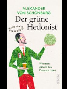 Alexander von Schönburg: Der grüne Hedonist