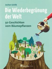 Jochen Schilk: Die Wiederbegrünung der Welt